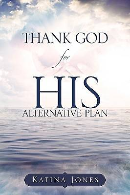 Thank God for His Alternative Plan