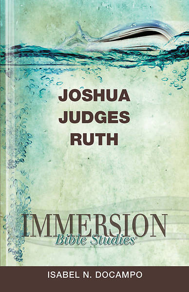 Immersion Bible Studies: Joshua, Judges, Ruth