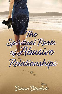 The Spiritual Roots of Abusive Relationships
