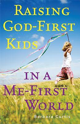 Raising God-First Kids in a Me-First World