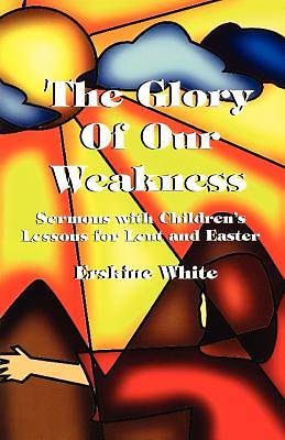The Glory of Our Weakness