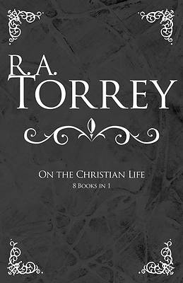 Picture of R.A. Torrey on the Christian Life
