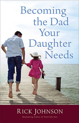 Becoming the Dad Your Daughter Needs [ePub Ebook]