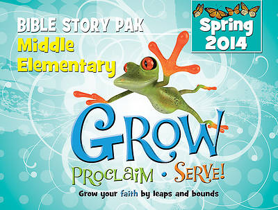 Grow, Proclaim, Serve! Middle Elementary Bible Story Pak Spring 2014