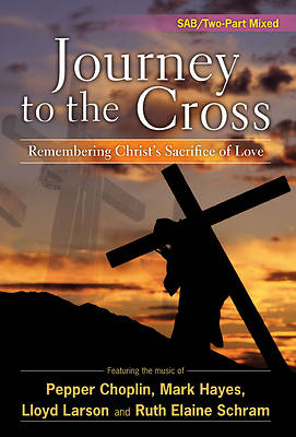 Journey to the Cross SAB/Two-part Choral Book