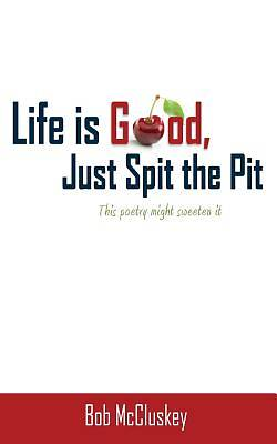 Life Is Good, Just Spit the Pit