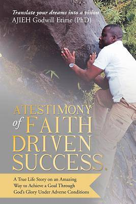 Picture of A Testimony of Faith Driven Success.