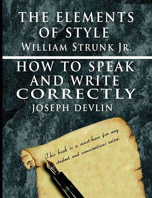 The Elements of Style by William Strunk jr. & How To Speak And Write Correctly by Joseph Devlin - Special Edition [Adobe Ebook]