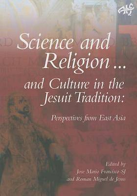 Picture of Science and Religion... and Culture in the Jesuit Tradition
