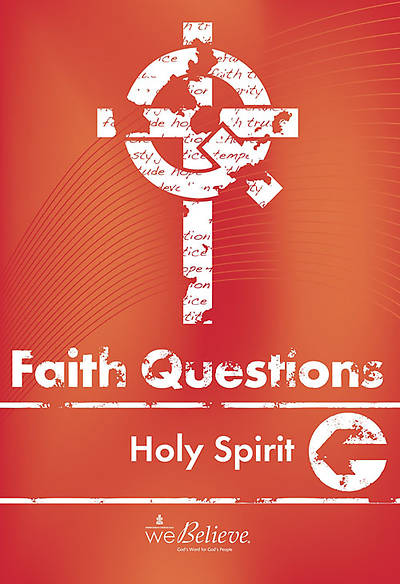 We Believe Faith Questions - Holy Spirit