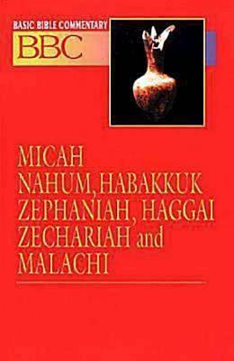 Basic Bible Commentary Micah, Nahum, Habakkuk, Zephaniah, Haggai, Zechariah and Malachi