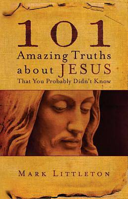 Picture of 101 Amazing Truths about Jesus That You Probably Didn't Know