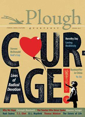 Plough Quarterly No. 12 - Courage