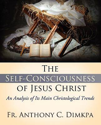 The Self-Consciousness of Jesus Christ