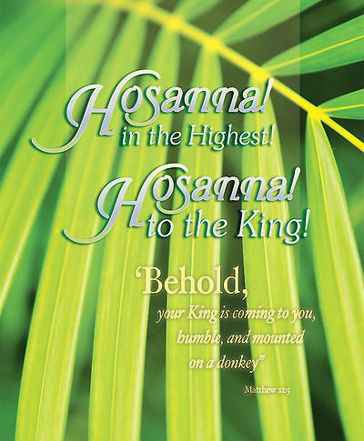 Hosanna In the Highest! Behold your  King Is Coming... Matt 21:5 (ESV) Bulletin Large (Package of 100)