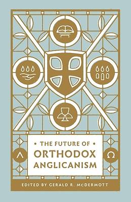 Picture of The Future of Orthodox Anglicanism