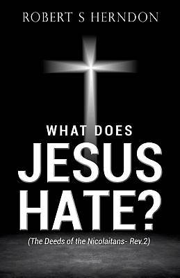 What Does Jesus Hate?