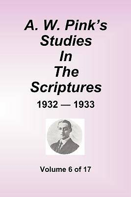 A.W. Pinks Studies in the Scriptures - 1932-33, Volume 6 of 17