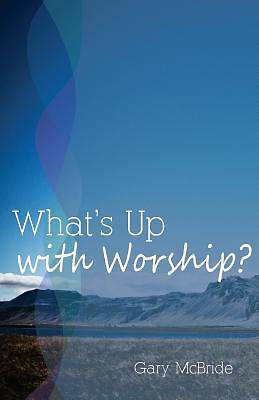 Whats Up with Worship?