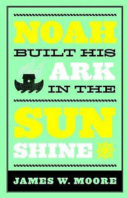 Noah Built His Ark In The Sunshine - eBook [ePub]