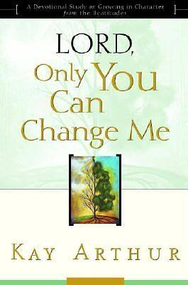 Lord, Only You Can Change Me: