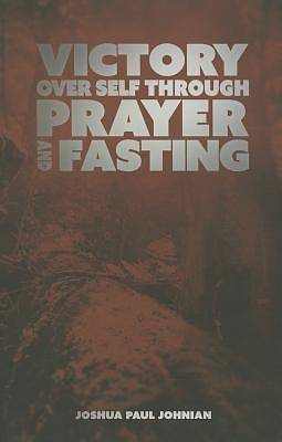 Victory Over Self Through Prayer and Fasting