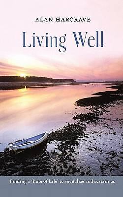 Living Well - Finding a Rule of Life to Revitalise and Sustain Us