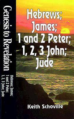 Genesis to Revelation: Hebrews, James, 1 and 2 Peter, 1, 2, 3, John and Jude Student Book