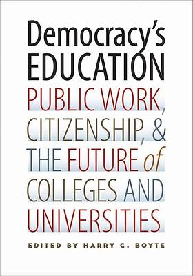 Democracys Education Public Work, Citizenship, and the Future of Colleges and Universities