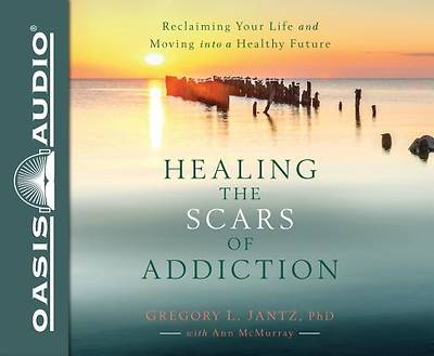 Healing the Scars of Addiction (Library Edition)