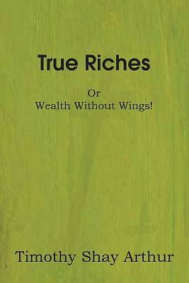 True Riches, or Wealth Without Wings!