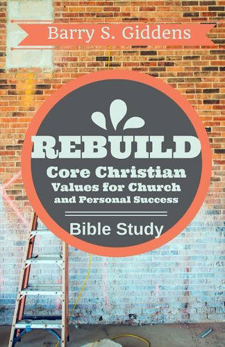 Rebuild Bible Study: Core Christian Values for Church and Personal Success