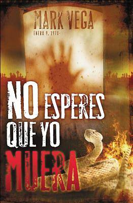No Esperes Que Yo Muera = Dont Wait for Me to Die
