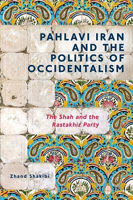 Pahlavi Iran and the Politics of Occidentalism