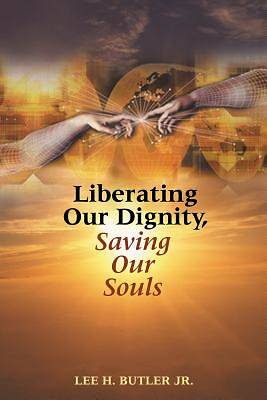 Liberating Our Dignity Saving Our Souls