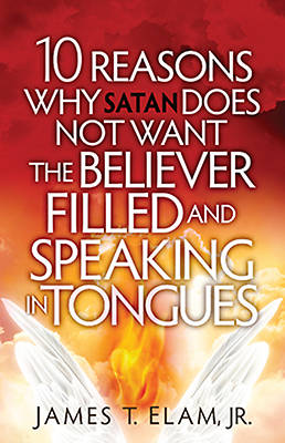 Picture of 10 Reasons Satan Does Not Want the Believer Filled and Speaking in Tongues