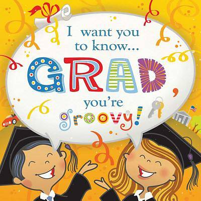 I Want You to Know Grad, Youre Groovy!