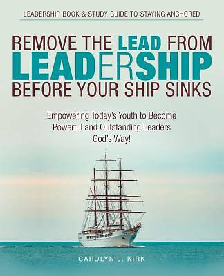 Picture of Remove the Lead from Leadership Before Your Ship Sinks