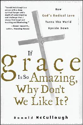 If Grace Is So Amazing, Why Dont We Like It?
