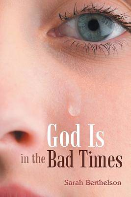 God Is in the Bad Times