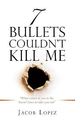 7 Bullets Couldnt Kill Me