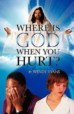 Where Is God When You Hurt?