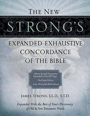 The New Strongs Expanded Exhaustive Concordance of the Bible Supersaver Edition