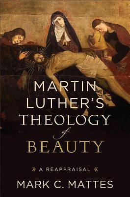 Martin Luthers Theology of Beauty