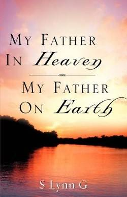 My Father in Heaven My Father on Earth