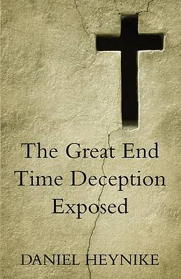 Picture of The Great End Time Deception Exposed