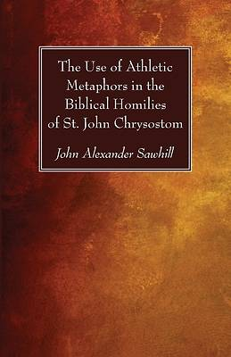 Picture of The Use of Athletic Metaphors in the Biblical Homilies of St. John Chrysostom