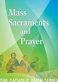 Mass, Sacraments, and Prayer