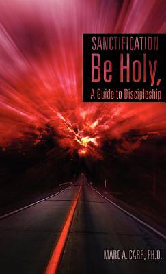 Sanctification, Be Holy, a Guide to Discipleship