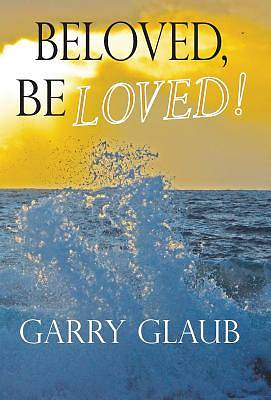 Picture of Beloved, Be Loved!